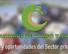 Retos y oportunidades del sector primario | Canarios de Campo y Mar